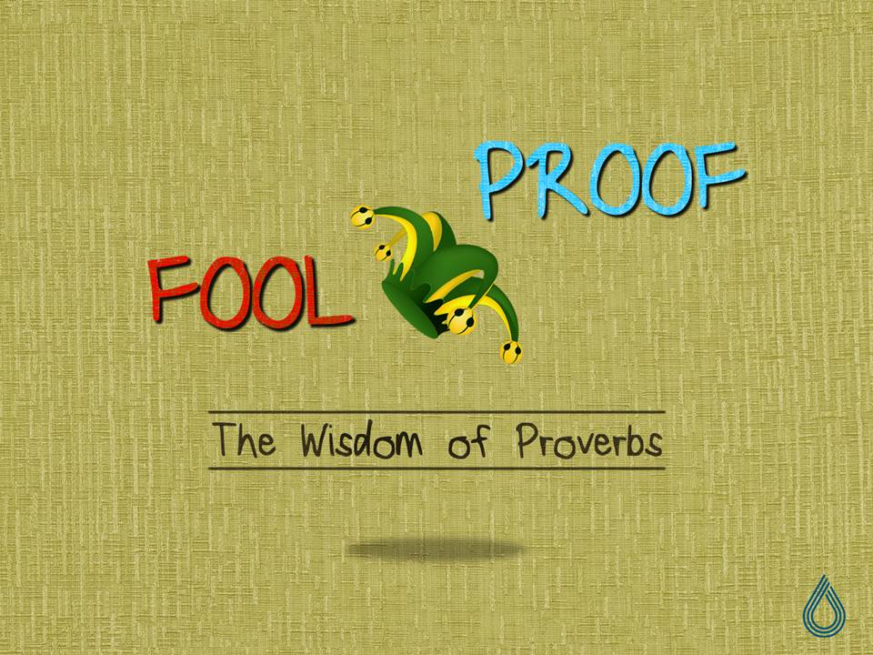 Fool Proof: The Wisdom of Proverbs