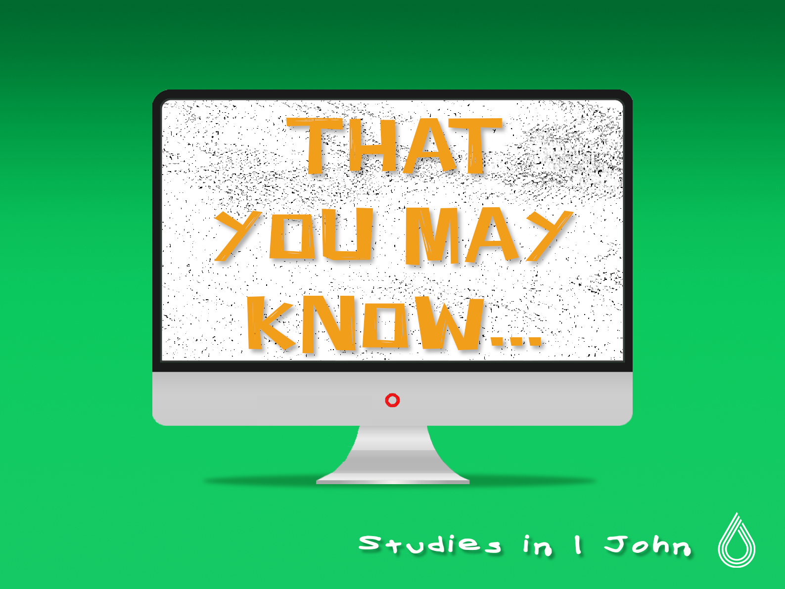 1 John: That You May Know...