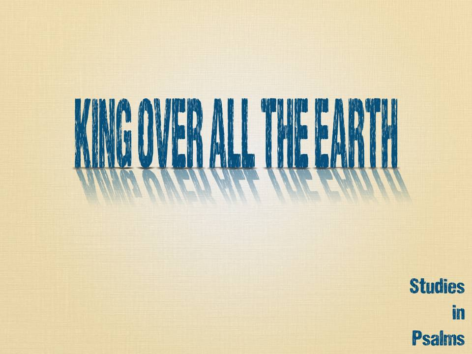 King Over All The Earth