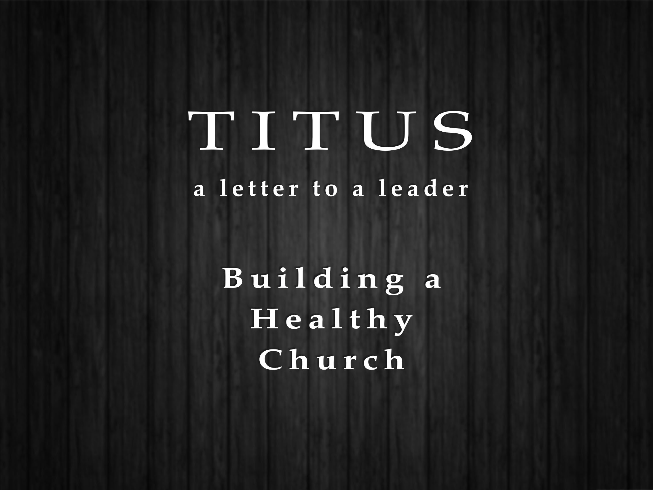 Titus - A Letter to Leader | Building a Healthy Church